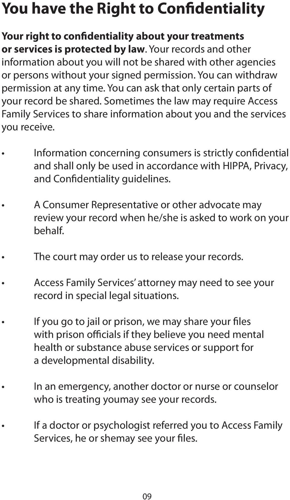 You can ask that only certain parts of your record be shared. Sometimes the law may require Access Family Services to share information about you and the services you receive.
