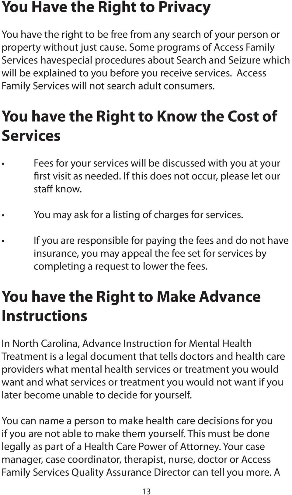 Access Family Services will not search adult consumers. You have the Right to Know the Cost of Services Fees for your services will be discussed with you at your first visit as needed.
