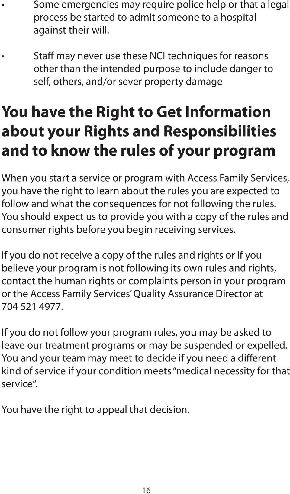 Rights and Responsibilities and to know the rules of your program When you start a service or program with Access Family Services, you have the right to learn about the rules you are expected to