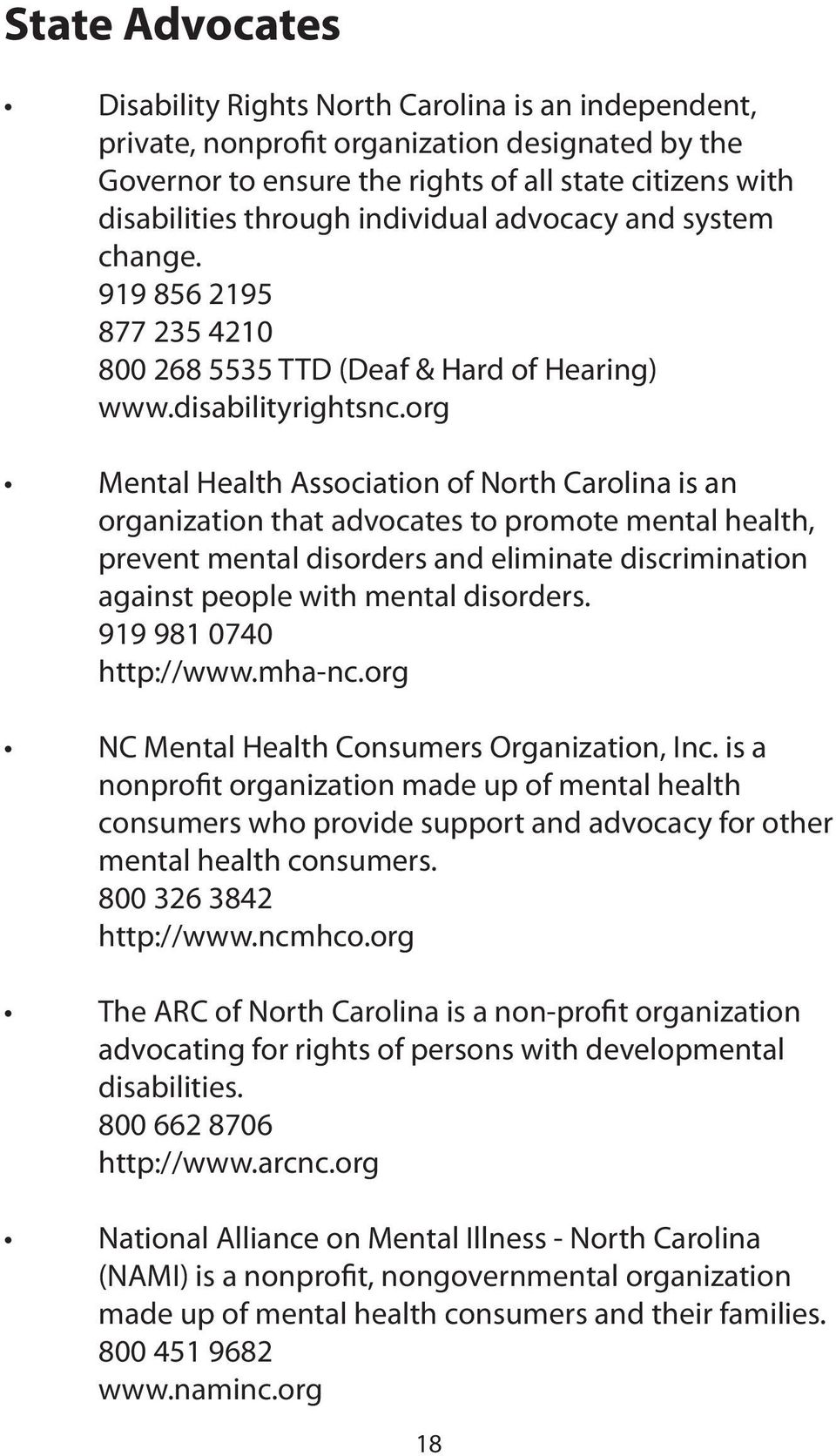 org Mental Health Association of North Carolina is an organization that advocates to promote mental health, prevent mental disorders and eliminate discrimination against people with mental disorders.