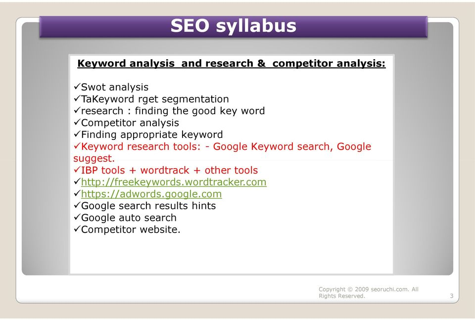 research tools: - Google Keyword search, Google suggest.
