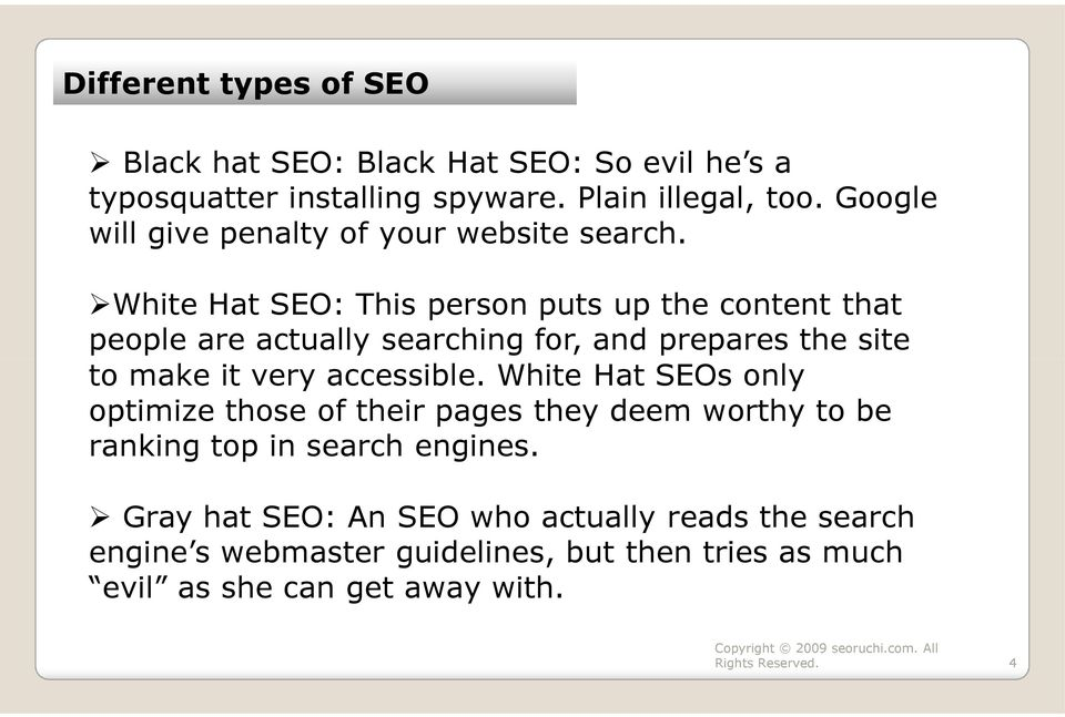 White Hat SEO: This person puts up the content that people are actually searching for, and prepares the site to make it very accessible.