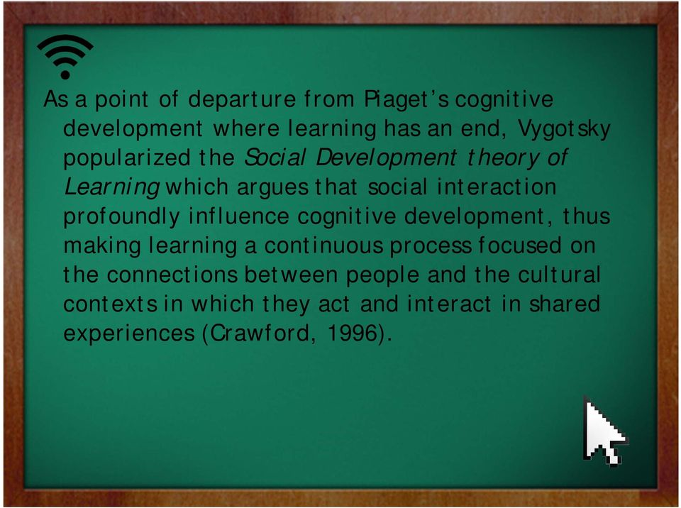 influence cognitive development, thus making learning a continuous process focused on the connections