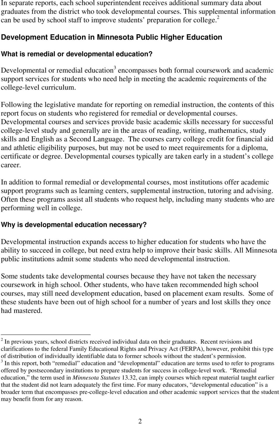 Developmental or remedial education 3 encompasses both formal coursework and academic support services for students who need help in meeting the academic requirements of the college-level curriculum.