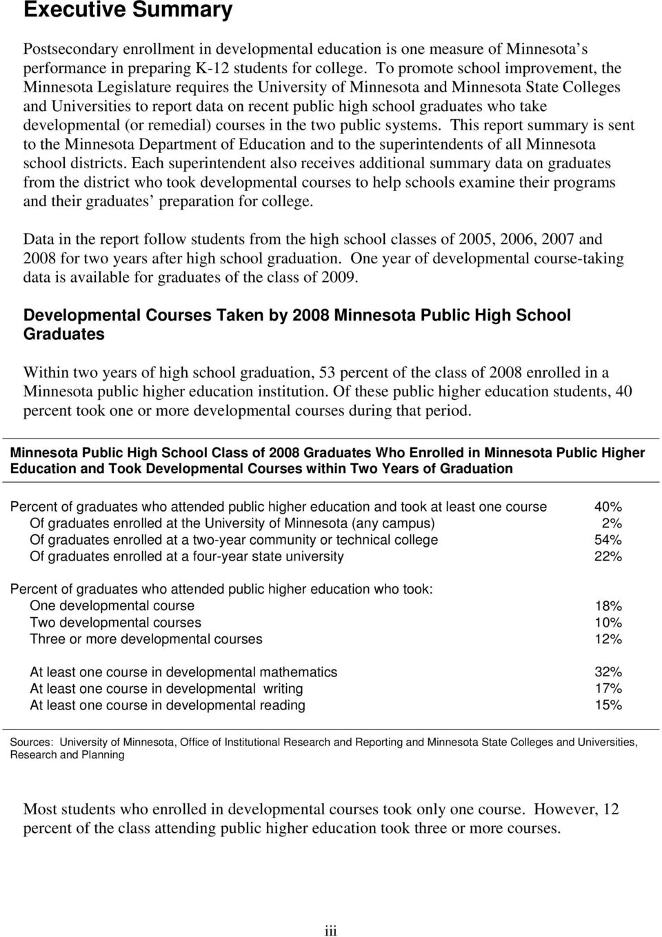 take developmental (or remedial) courses in the two public systems. This report summary is sent to the Minnesota Department of and to the superintendents of all Minnesota school districts.