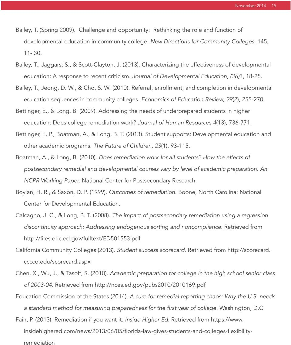 Journal of Developmental Education, (36)3, 18-25. Bailey, T., Jeong, D. W., & Cho, S. W. (2010). Referral, enrollment, and completion in developmental education sequences in community colleges.