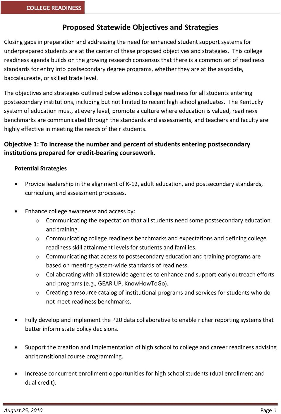 This college readiness agenda builds on the growing research consensus that there is a common set of readiness standards for entry into postsecondary degree programs, whether they are at the
