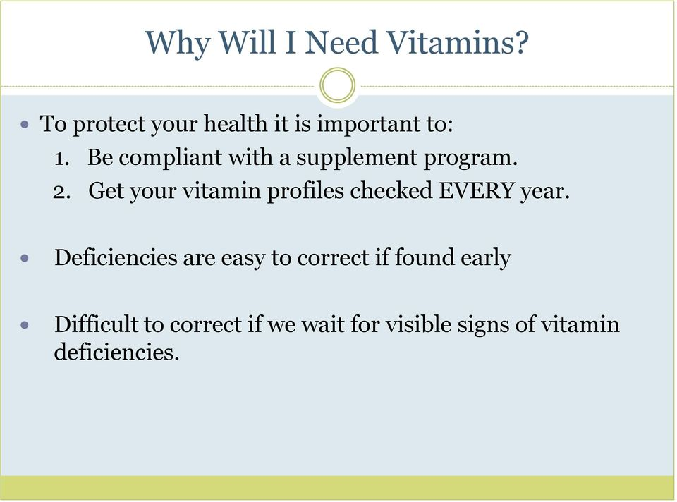 Get your vitamin profiles checked EVERY year.