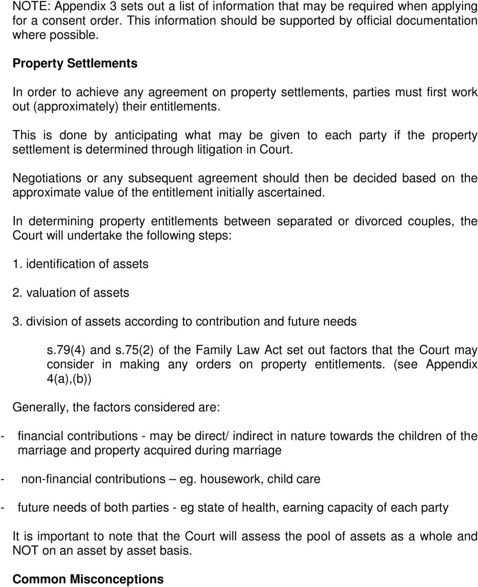 This is done by anticipating what may be given to each party if the property settlement is determined through litigation in Court.