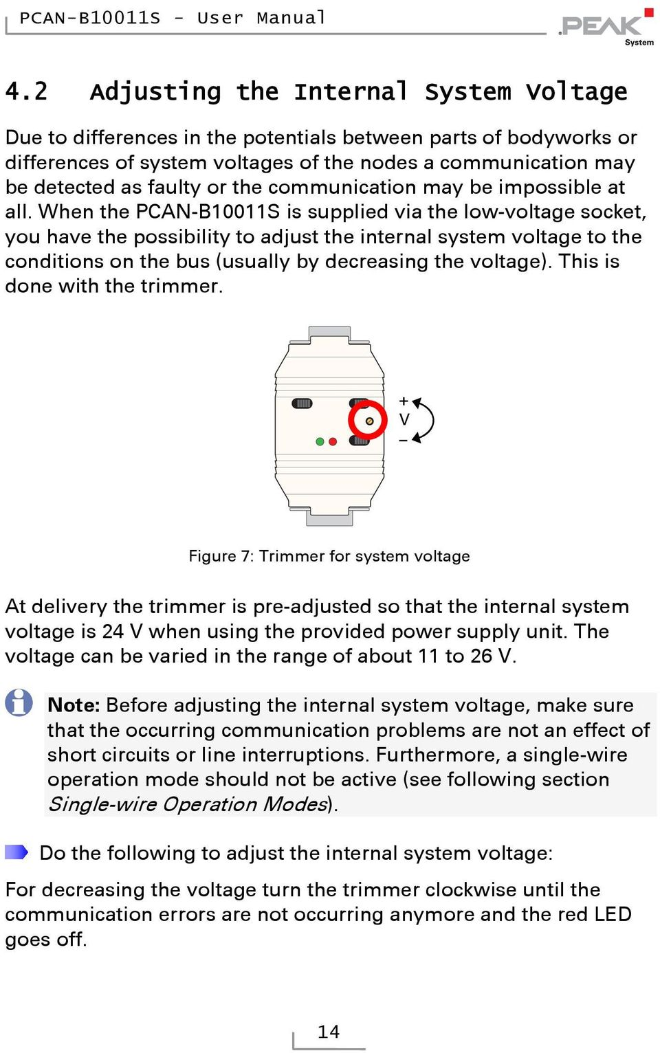 When the PCAN-B10011S is supplied via the low-voltage socket, you have the possibility to adjust the internal system voltage to the conditions on the bus (usually by decreasing the voltage).