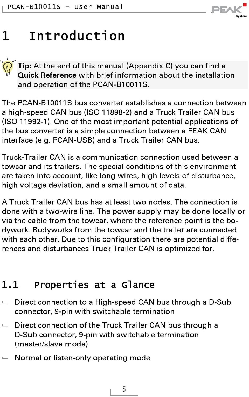 One of the most important potential applications of the bus converter is a simple connection between a PEAK CAN interface (e.g. PCAN-USB) and a Truck Trailer CAN bus.