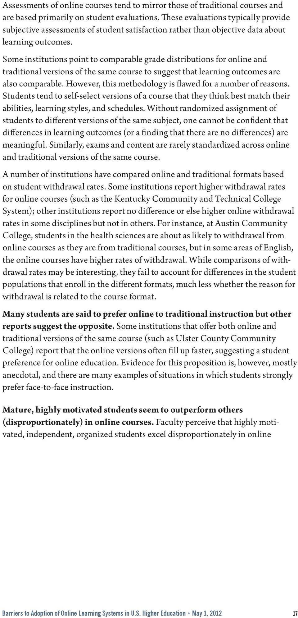 Some institutions point to comparable grade distributions for online and traditional versions of the same course to suggest that learning outcomes are also comparable.