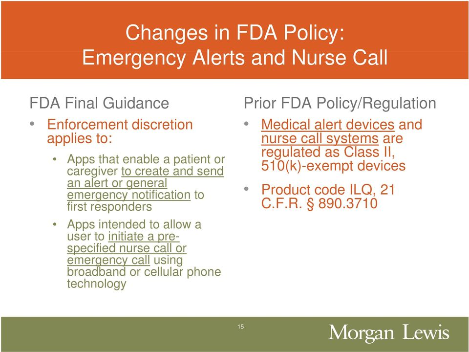 to initiate a pre- specified nurse call or emergency call using broadband or cellular phone technology Prior FDA Policy/Regulation