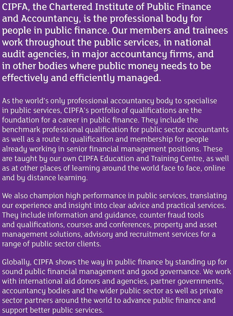 managed. As the world s only professional accountancy body to specialise in public services, CIPFA s portfolio of qualifications are the foundation for a career in public finance.