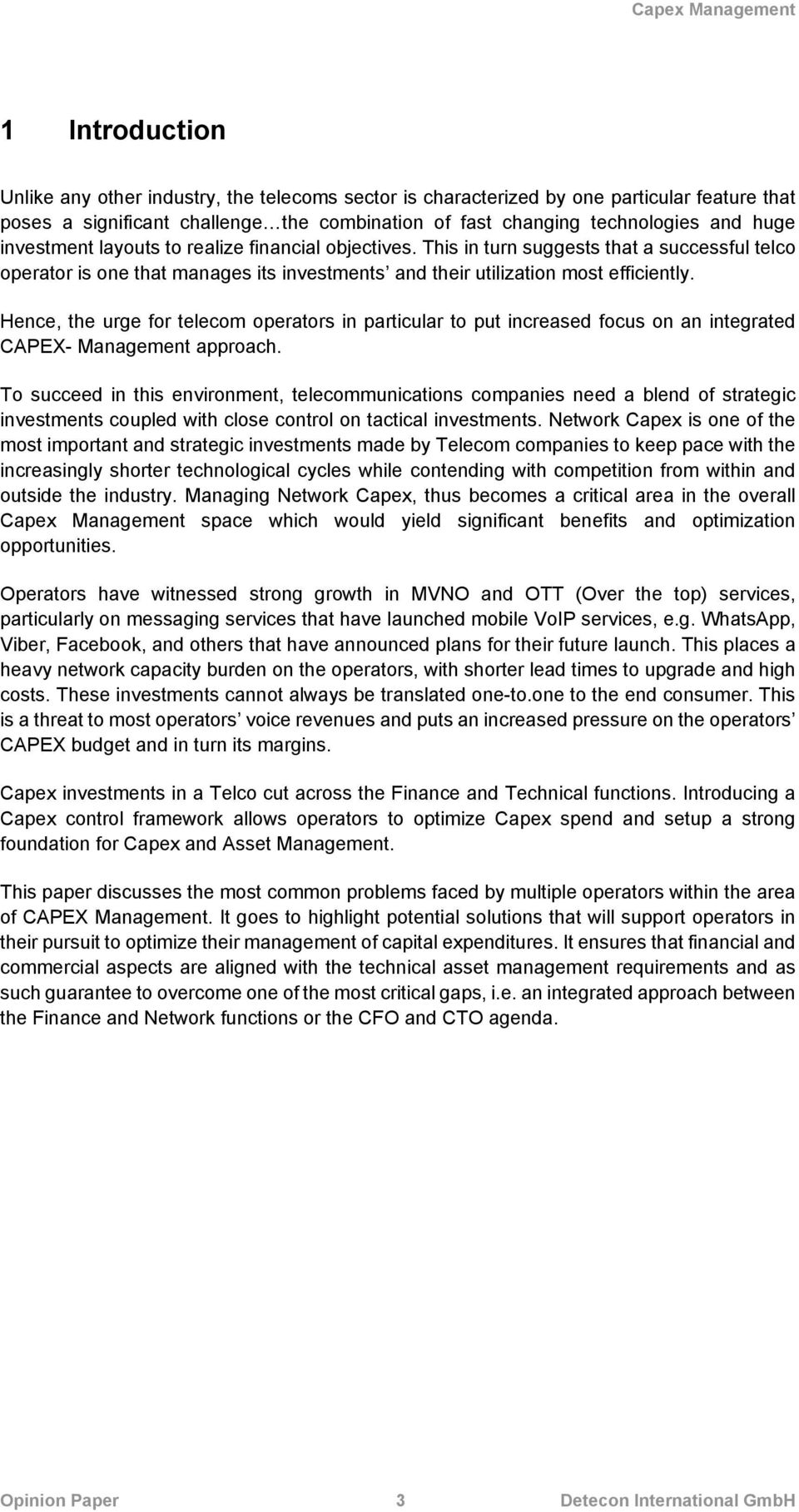 Hence, the urge for telecom operators in particular to put increased focus on an integrated CAPEX- Management approach.