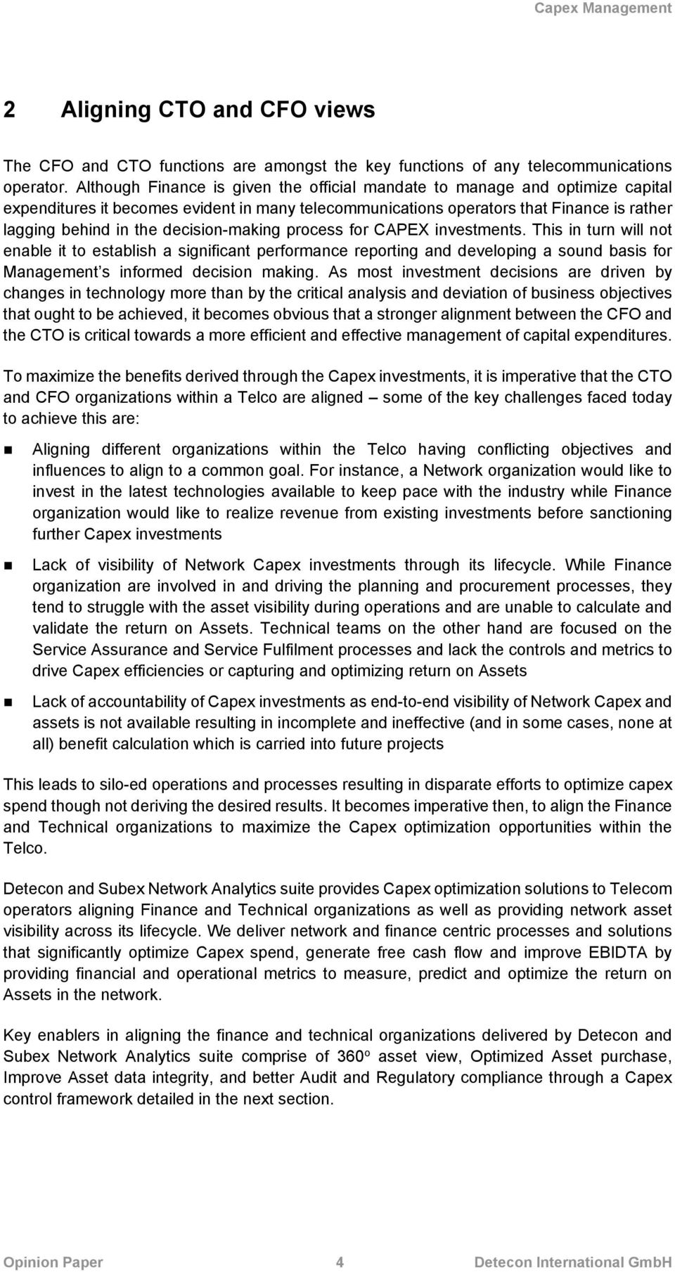 decision-making process for CAPEX investments. This in turn will not enable it to establish a significant performance reporting and developing a sound basis for Management s informed decision making.