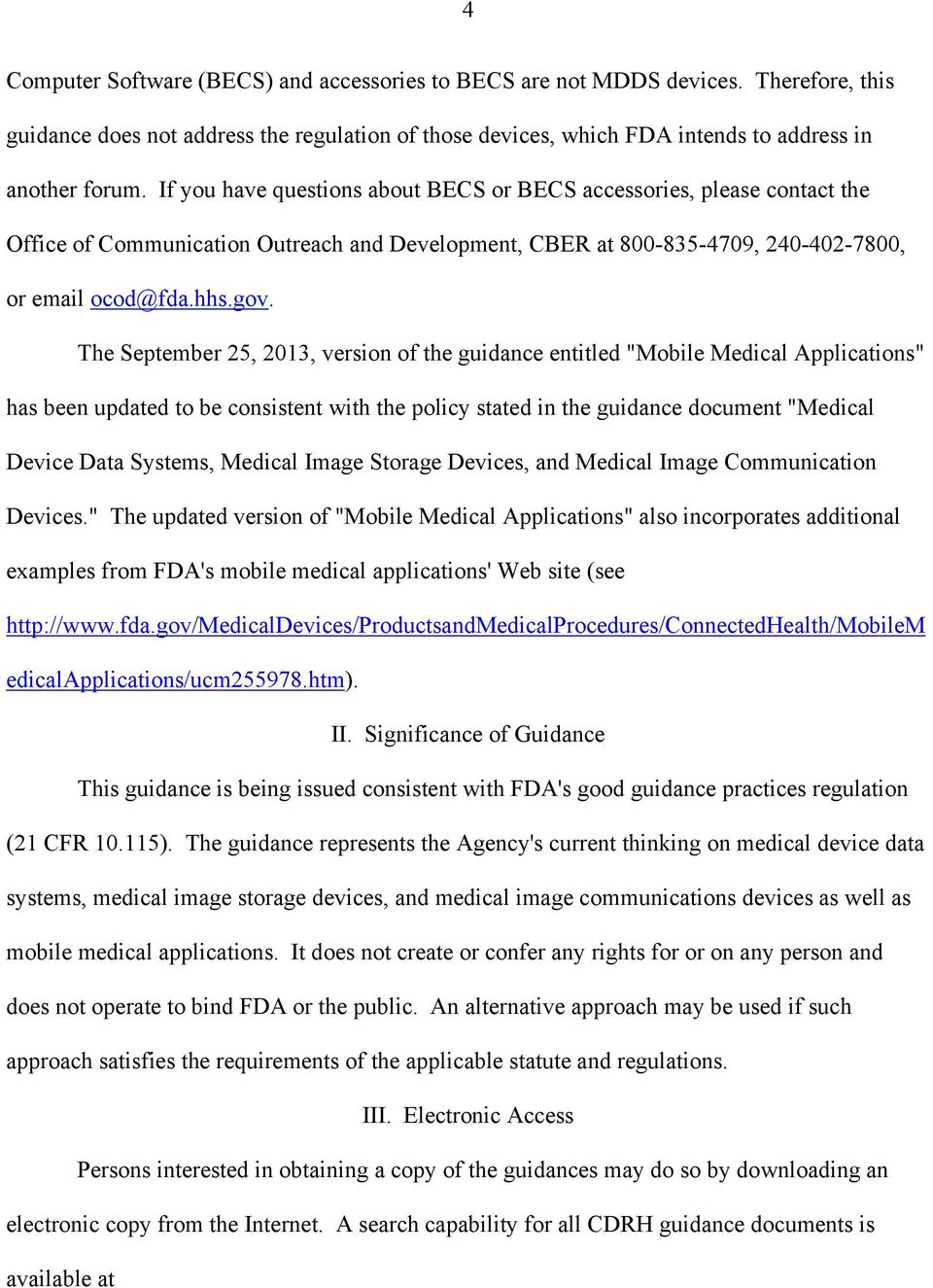 "The September 25, 2013, version of the guidance entitled ""Mobile Medical Applications"" has been updated to be consistent with the policy stated in the guidance document ""Medical Device Data Systems,"