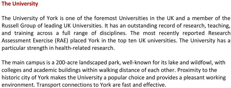 The most recently reported Research Assessment Exercise (RAE) placed York in the top ten UK universities. The University has a particular strength in health-related research.