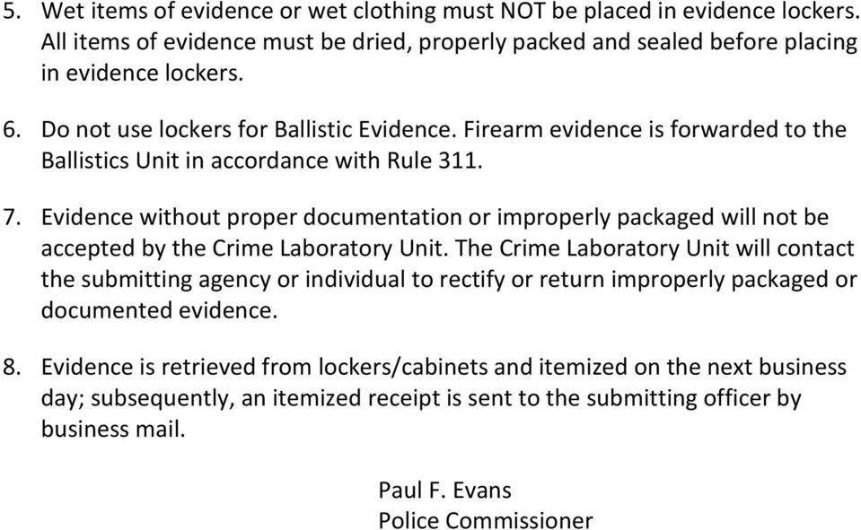 Evidence without proper documentation or improperly packaged will not be accepted by the Crime Laboratory Unit.