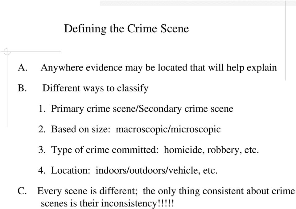 Based on size: macroscopic/microscopic 3. Type of crime committed: homicide, robbery, etc. 4.