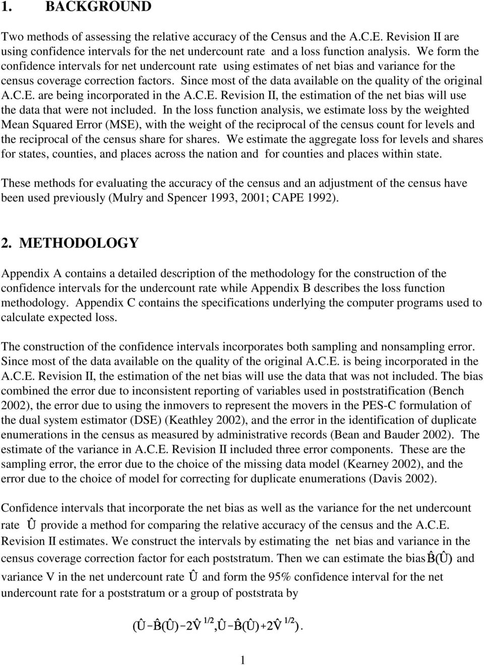 Since most of the data available on the quality of the original A.C.E. are being incorporated in the A.C.E. Revision II, the estimation of the net bias will use the data that were not included.