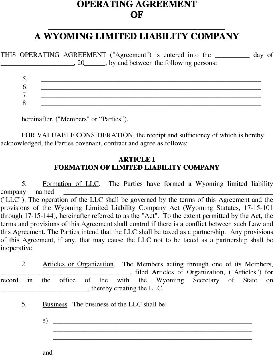 FOR VALUABLE CONSIDERATION, the receipt and sufficiency of which is hereby acknowledged, the Parties covenant, contract and agree as follows: ARTICLE I FORMATION OF LIMITED LIABILITY COMPANY 5.