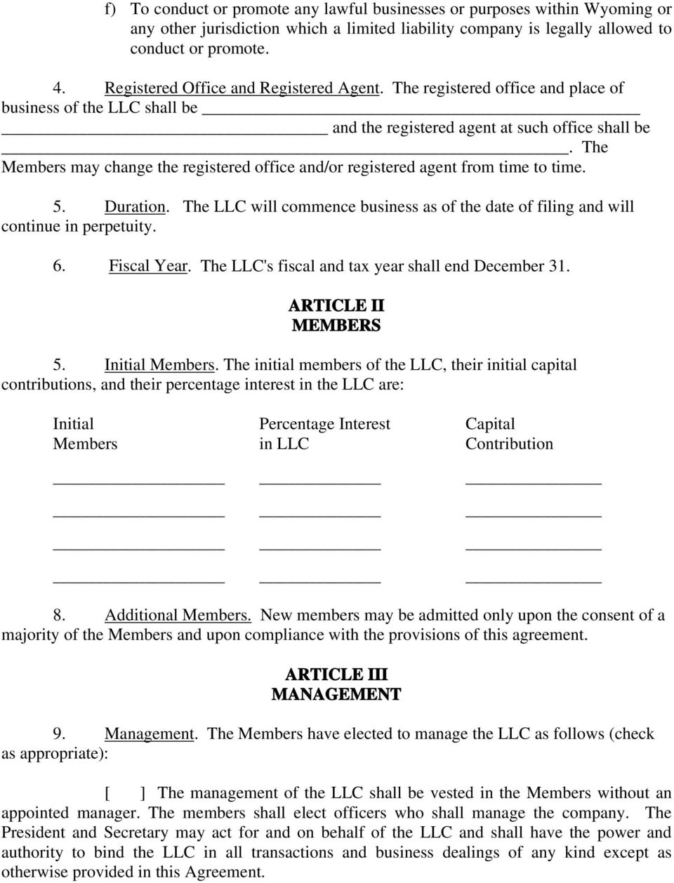 The Members may change the registered office and/or registered agent from time to time. 5. Duration. The LLC will commence business as of the date of filing and will continue in perpetuity. 6.