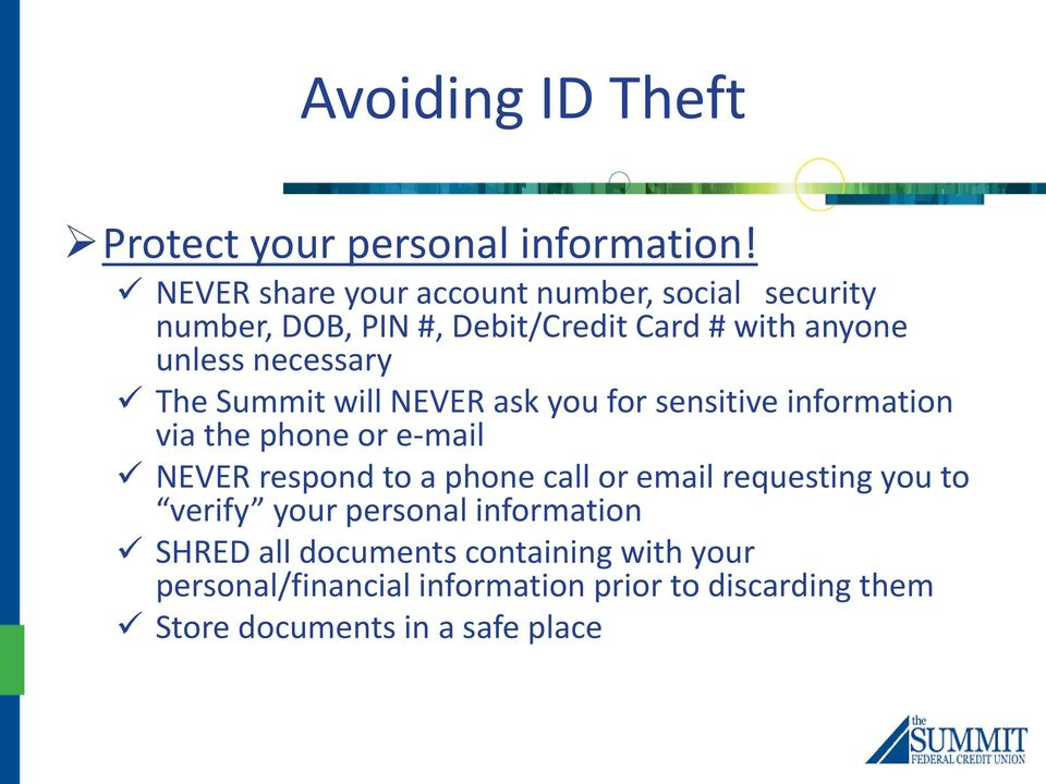 The Summit will NEVER ask you for sensitive information via the phone or e-mail NEVER respond to a phone call or