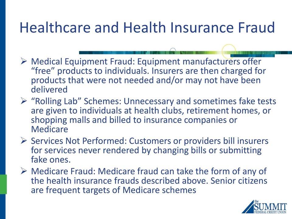 individuals at health clubs, retirement homes, or shopping malls and billed to insurance companies or Medicare Services Not Performed: Customers or providers bill insurers