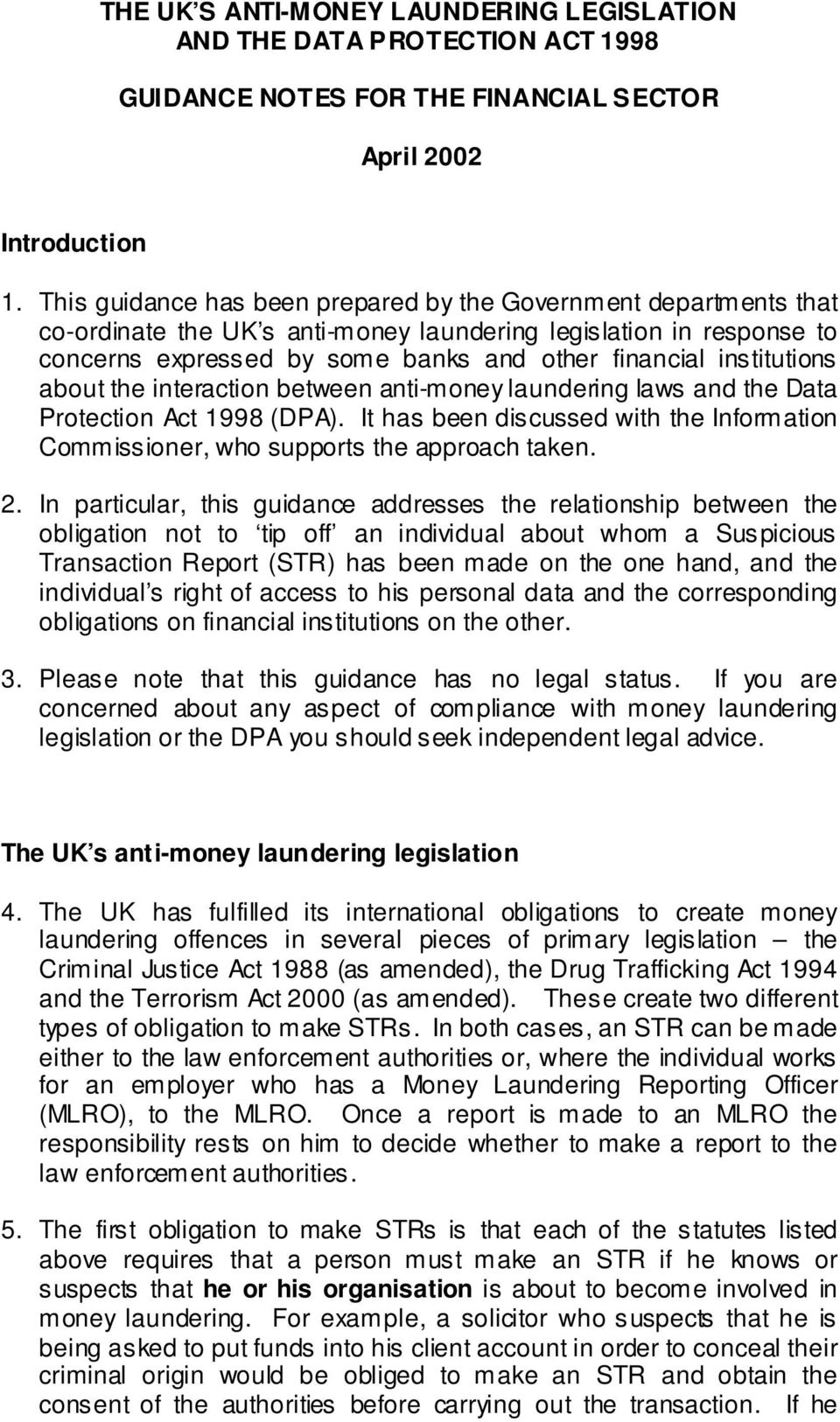 institutions about the interaction between anti-money laundering laws and the Data Protection Act 1998 (DPA). It has been discussed with the Information Commissioner, who supports the approach taken.