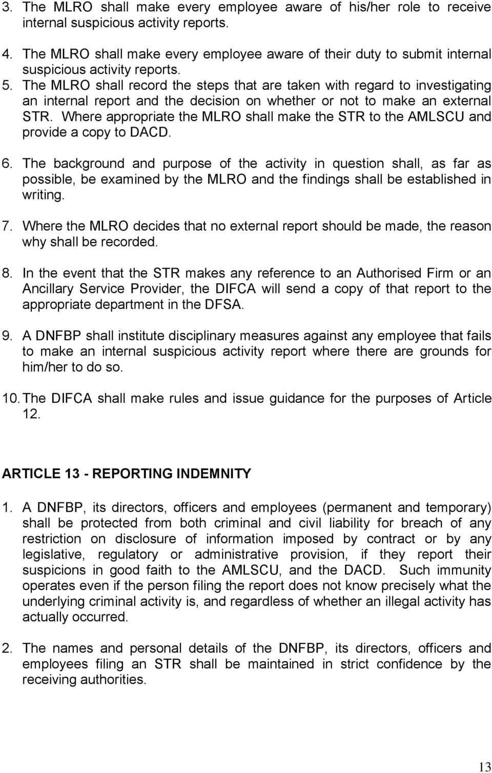 The MLRO shall record the steps that are taken with regard to investigating an internal report and the decision on whether or not to make an external STR.