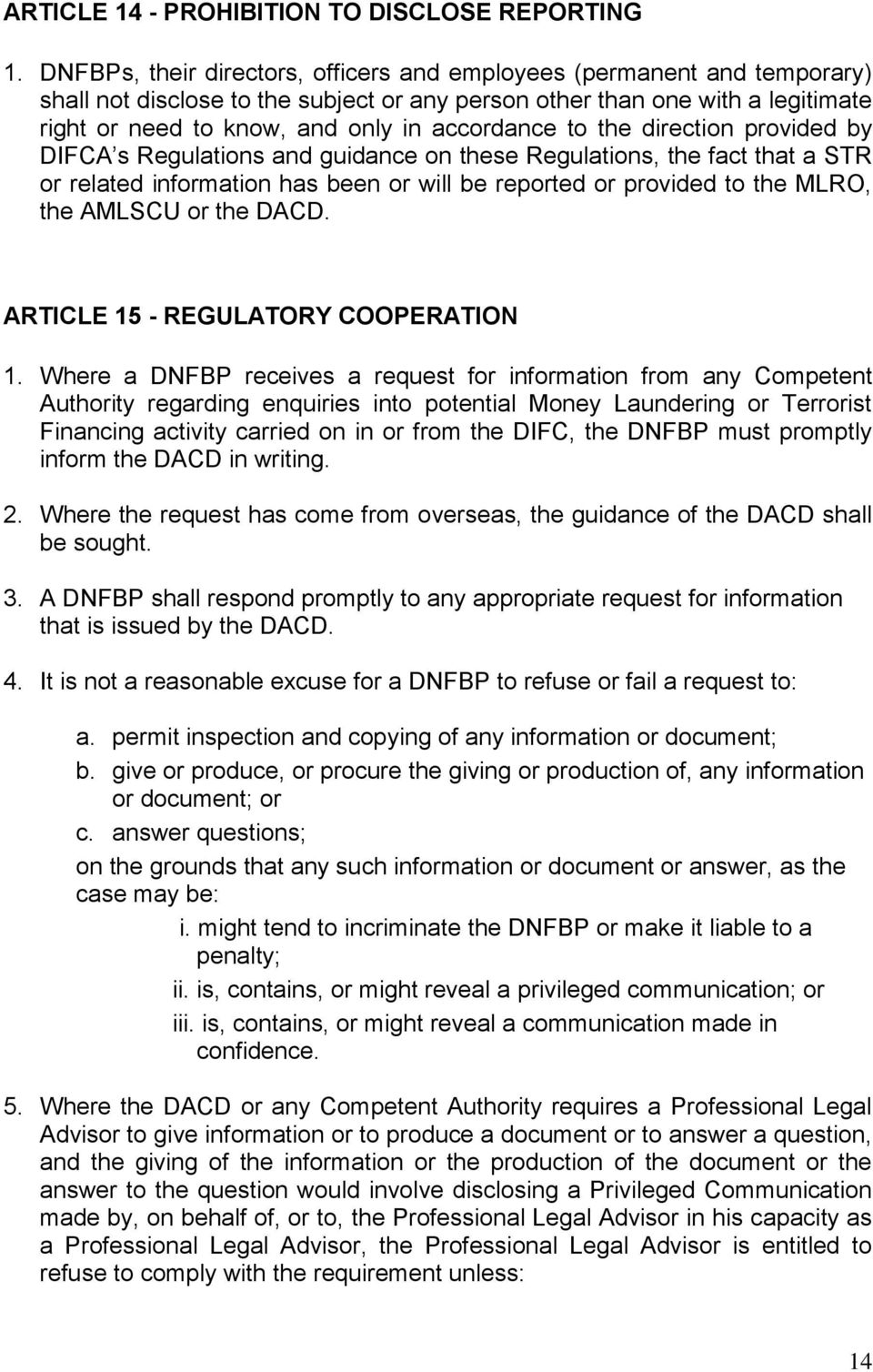accordance to the direction provided by DIFCA s Regulations and guidance on these Regulations, the fact that a STR or related information has been or will be reported or provided to the MLRO, the