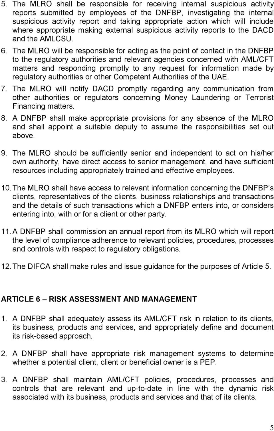 The MLRO will be responsible for acting as the point of contact in the DNFBP to the regulatory authorities and relevant agencies concerned with AML/CFT matters and responding promptly to any request