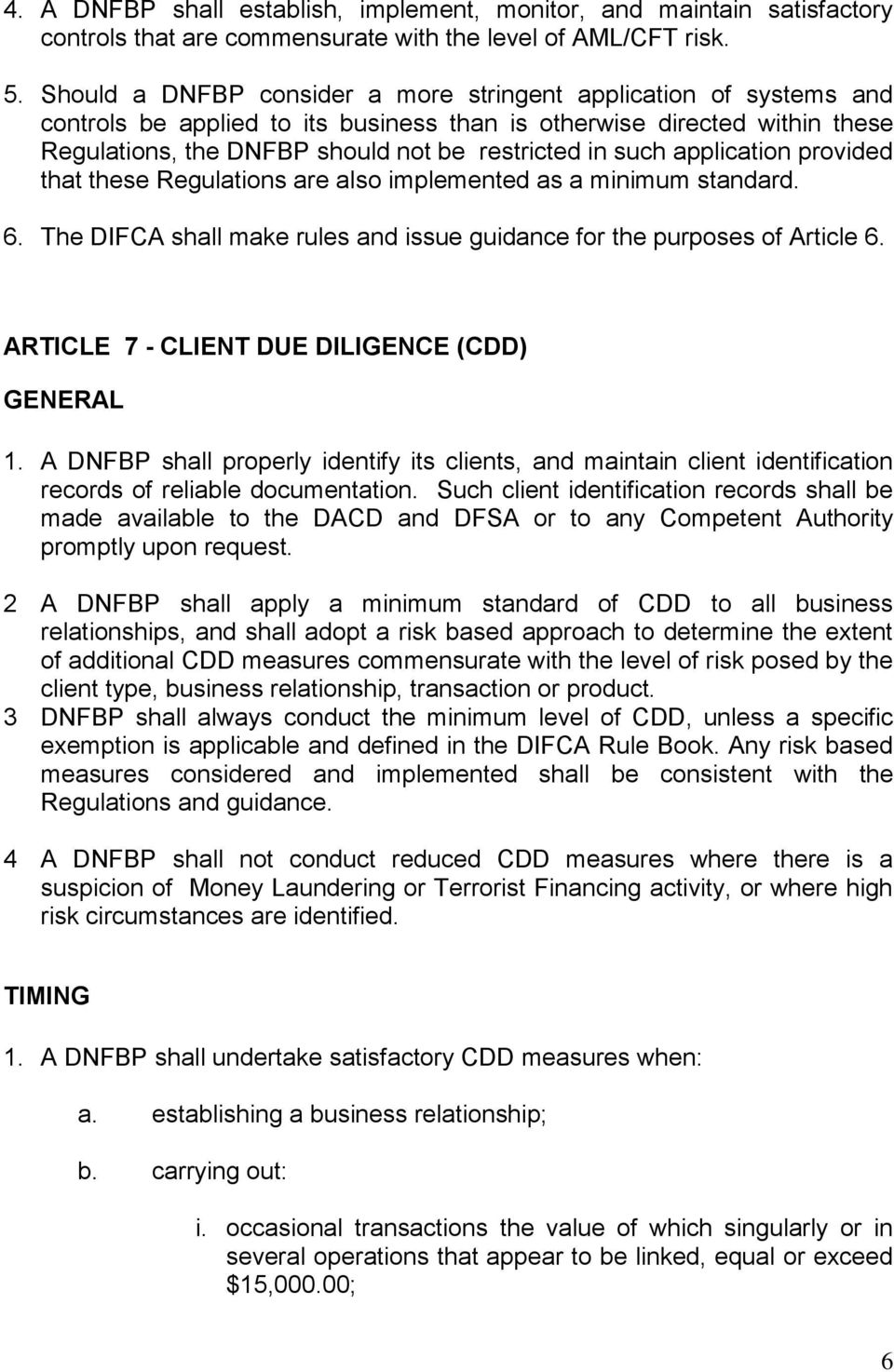 application provided that these Regulations are also implemented as a minimum standard. 6. The DIFCA shall make rules and issue guidance for the purposes of Article 6.