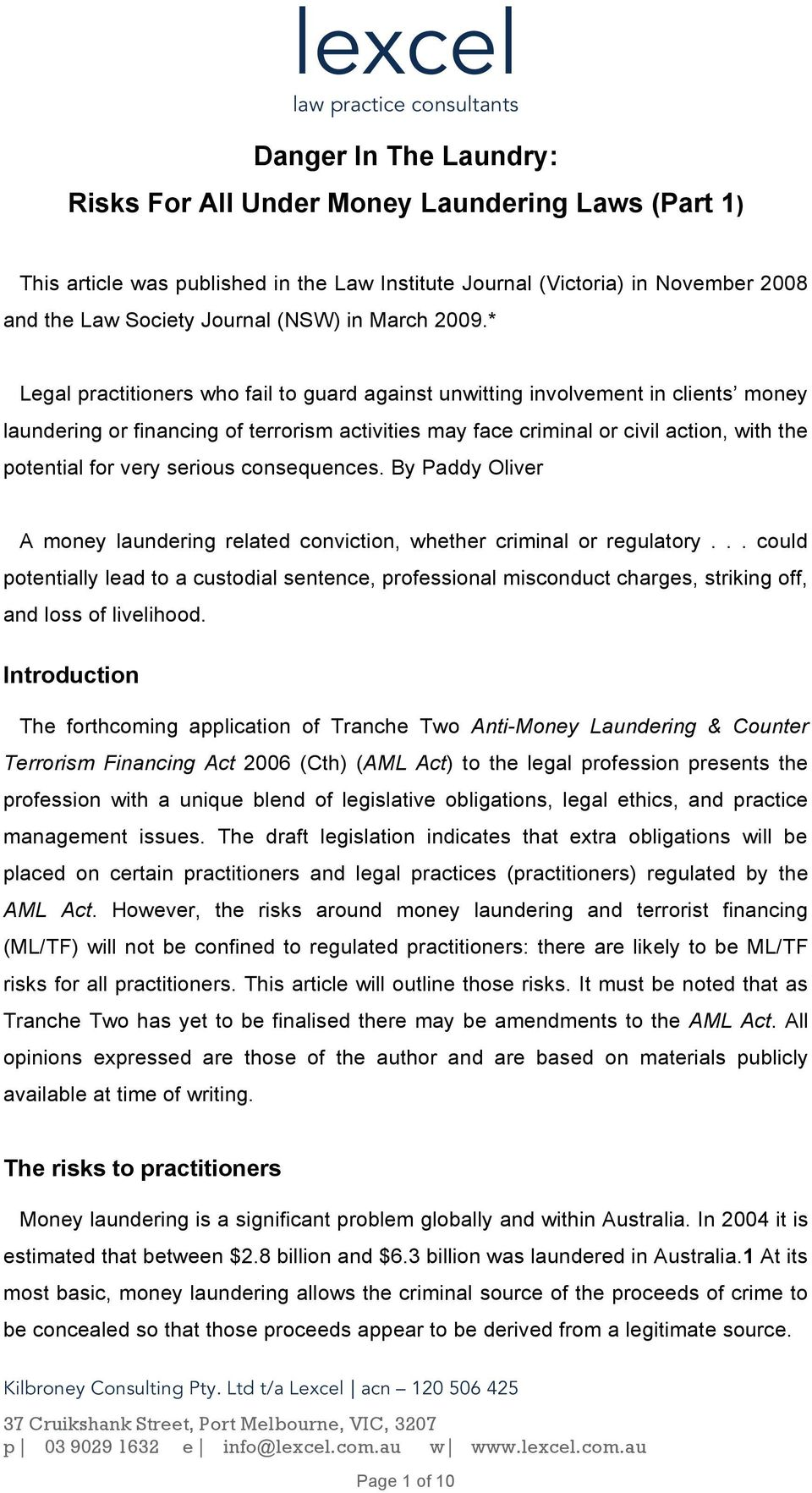 * Legal practitioners who fail to guard against unwitting involvement in clients money laundering or financing of terrorism activities may face criminal or civil action, with the potential for very