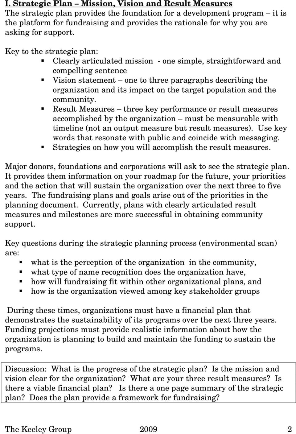 Key to the strategic plan: Clearly articulated mission - one simple, straightforward and compelling sentence Vision statement one to three paragraphs describing the organization and its impact on the