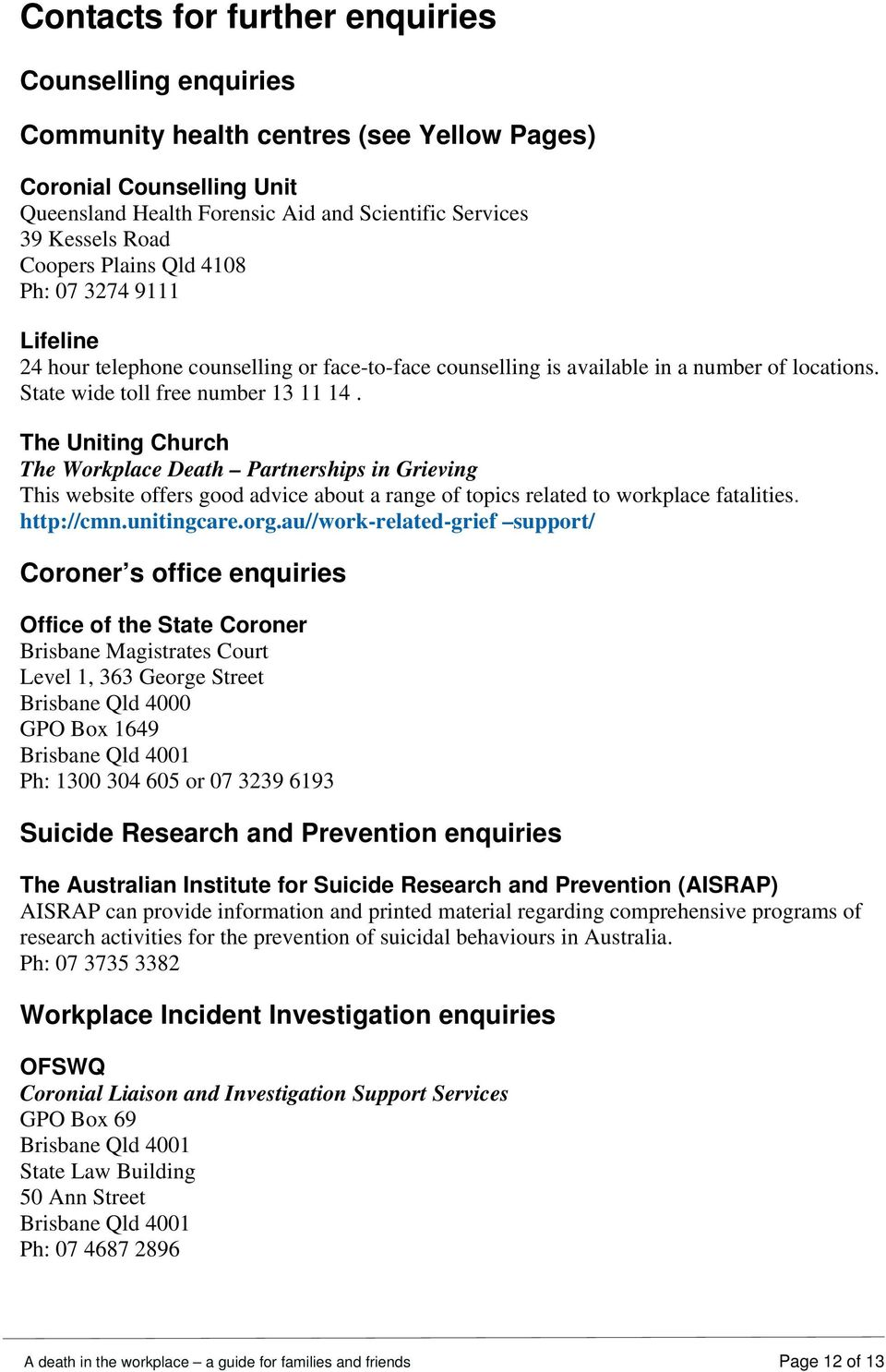 The Uniting Church The Workplace Death Partnerships in Grieving This website offers good advice about a range of topics related to workplace fatalities. http://cmn.unitingcare.org.