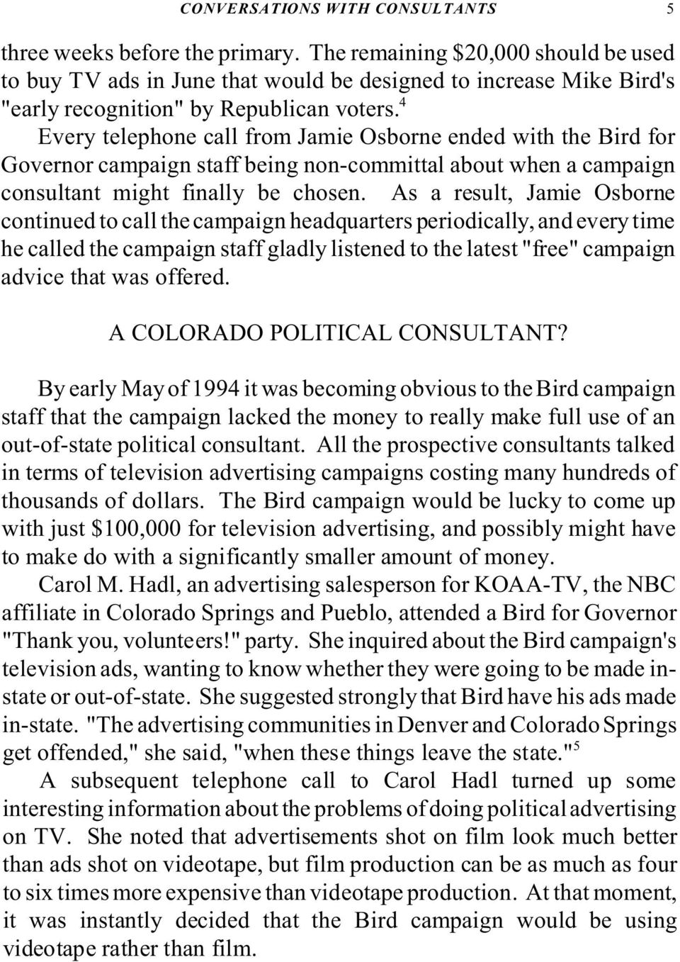 4 Every telephone call from Jamie Osborne ended with the Bird for Governor campaign staff being non-committal about when a campaign consultant might finally be chosen.