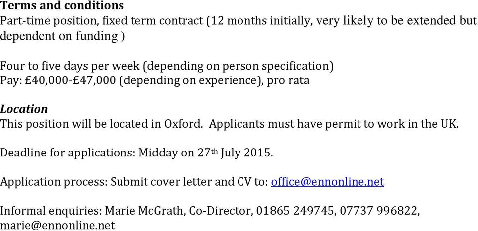 located in Oxford. Applicants must have permit to work in the UK. Deadline for applications: Midday on 27 th July 2015.