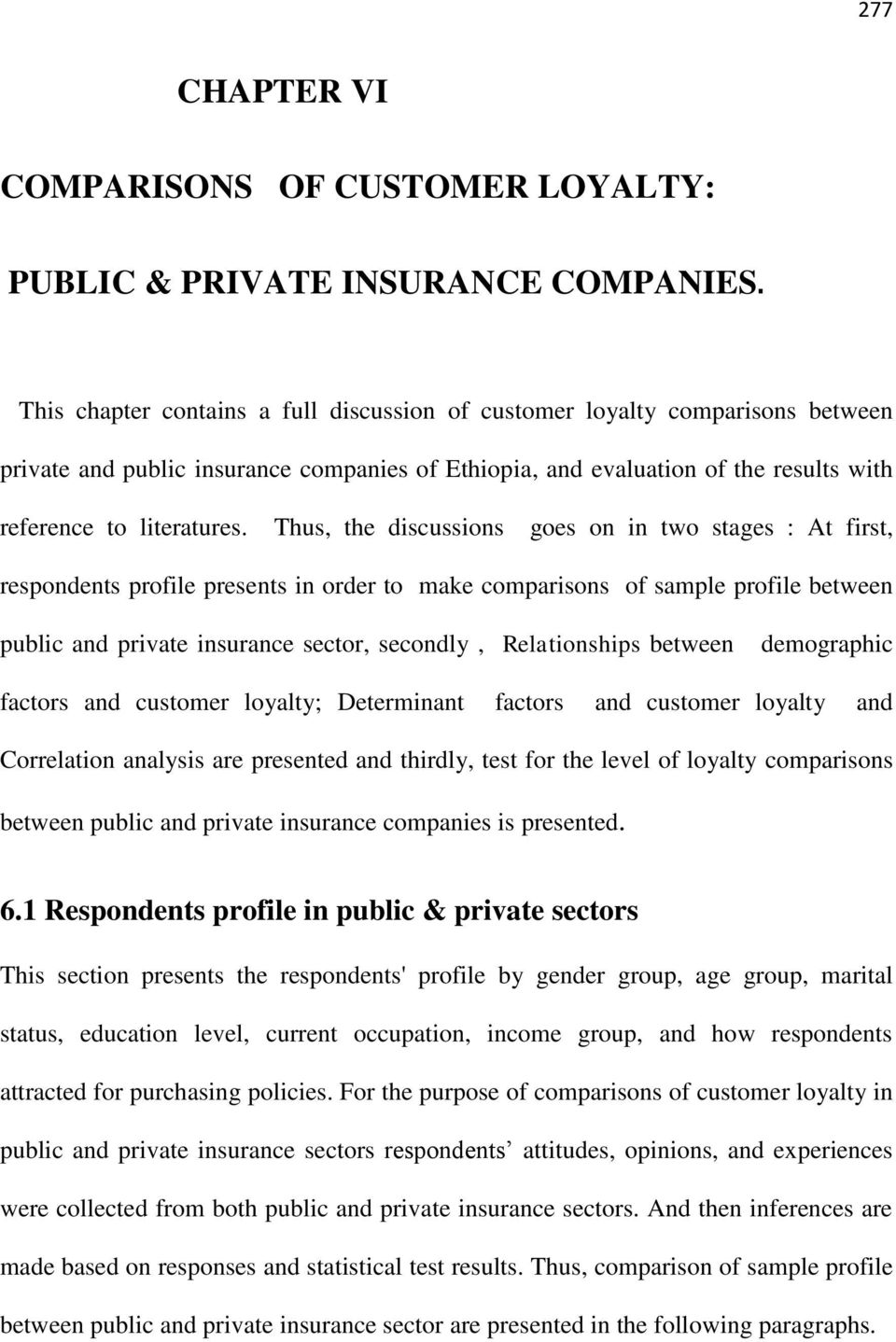 Thus, the discussions goes on in two stages : At first, respondents profile presents in order to make comparisons of sample profile between public and private insurance sector, secondly,