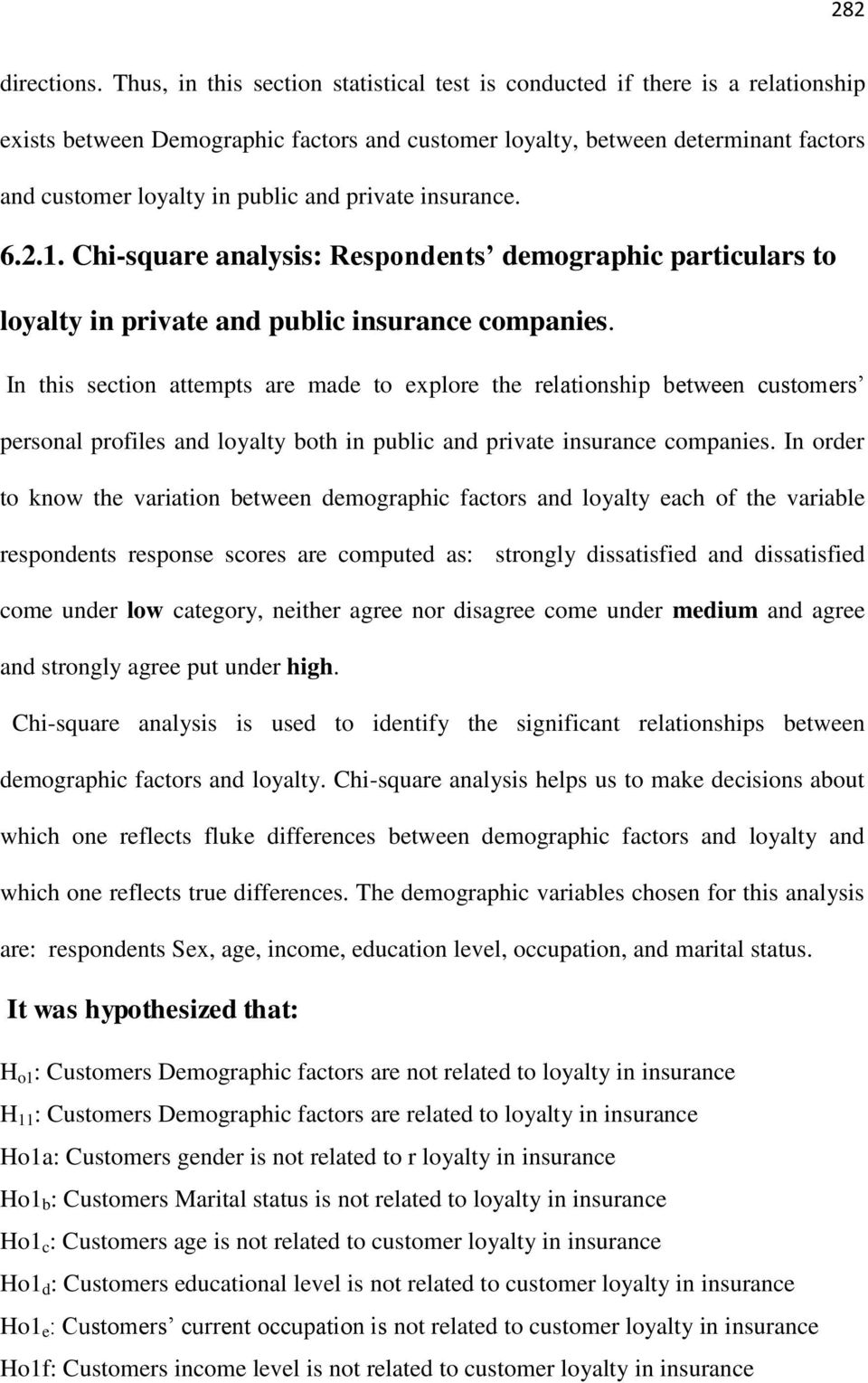 private insurance. 6.2.1. Chi-square analysis: Respondents demographic particulars to loyalty in private and public insurance companies.