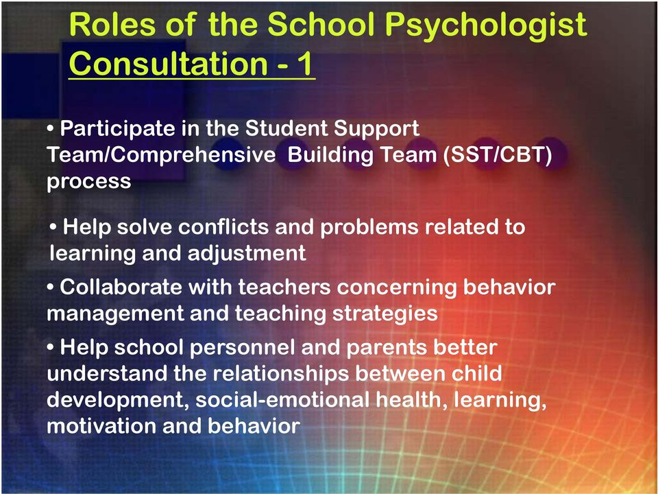 Collaborate with teachers concerning behavior management and teaching strategies Help school personnel and