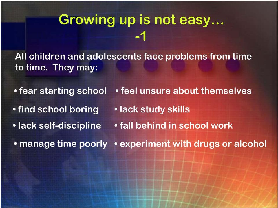 They may: fear starting school find school boring lack self-discipline