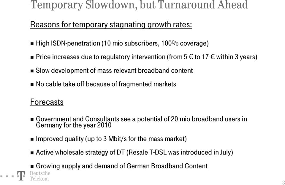 fragmented markets Forecasts Government and Consultants see a potential of 20 mio broadband users in Germany for the year 2010 Improved quality (up to 3