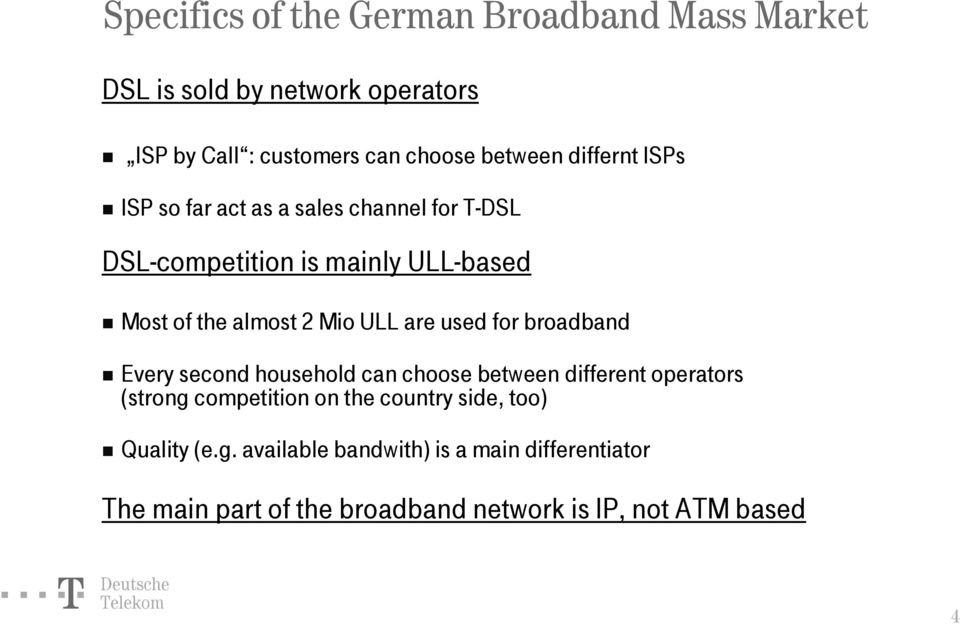 are used for broadband Every second household can choose between different operators (strong competition on the country