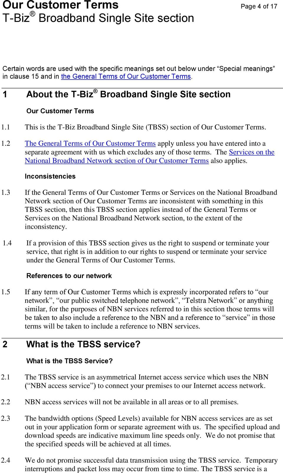 The Services on the National Broadband Network section of Our Customer Terms also applies. Inconsistencies 1.