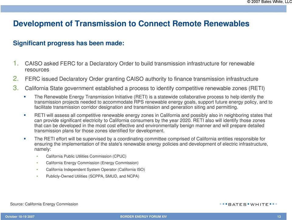 California State government established a process to identify competitive renewable zones (RETI) The Renewable Energy Transmission Initiative (RETI) is a statewide collaborative process to help