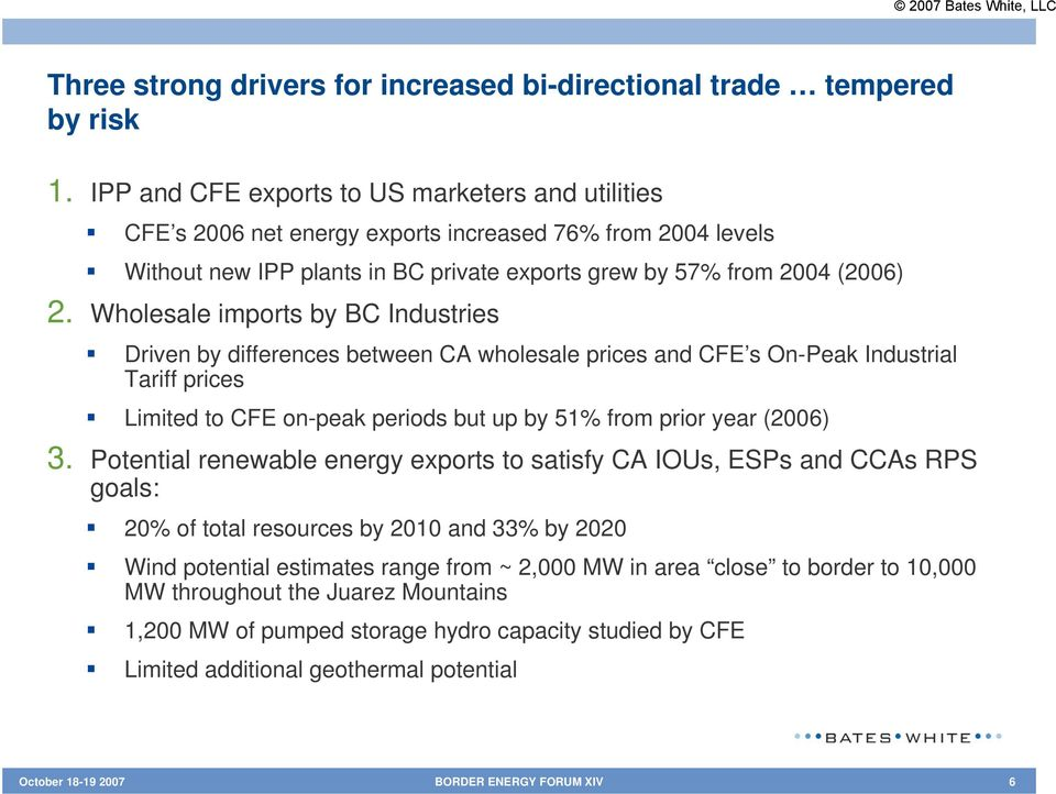 Wholesale imports by BC Industries Driven by differences between CA wholesale prices and CFE s On-Peak Industrial Tariff prices Limited to CFE on-peak periods but up by 51% from prior year (2006) 3.