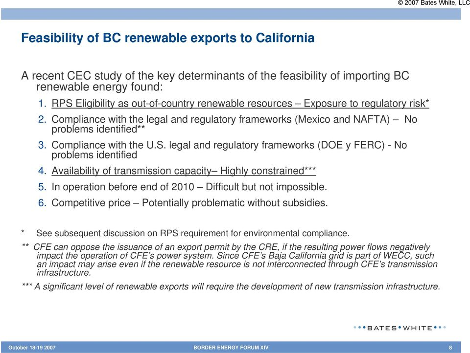 Compliance with the U.S. legal and regulatory frameworks (DOE y FERC) - No problems identified 4. Availability of transmission capacity Highly constrained*** 5.