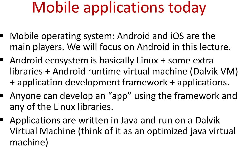 Android ecosystem is basically Linux + some extra libraries + Android runtime virtual machine (Dalvik VM) + application